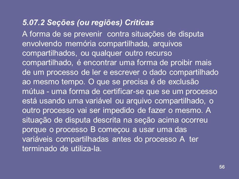 56 5.07.2 Seções (ou regiões) Críticas A forma de se prevenir contra situações de disputa envolvendo memória compartilhada, arquivos compartilhados, o