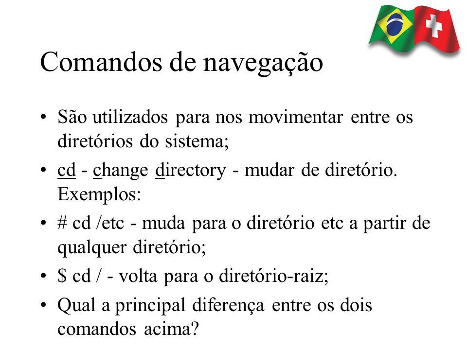 Comandos de navegação pwd - exibe o diretório corrente. Exemplo: $ pwd