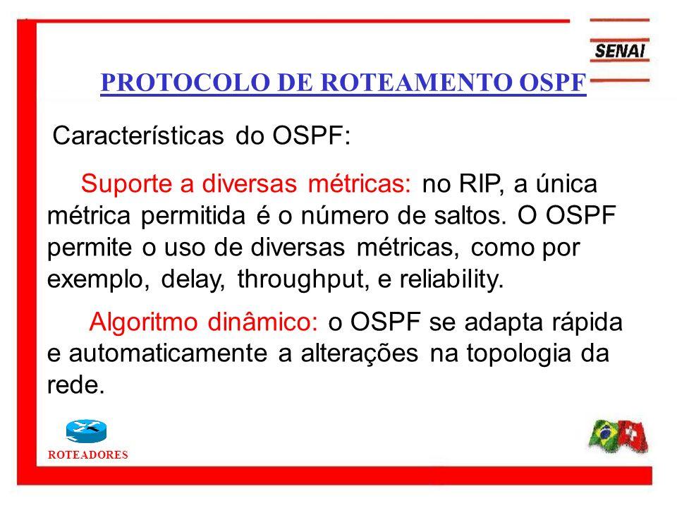 ROTEADORES Suporte a diversas métricas: no RIP, a única métrica permitida é o número de saltos. O OSPF permite o uso de diversas métricas, como por ex
