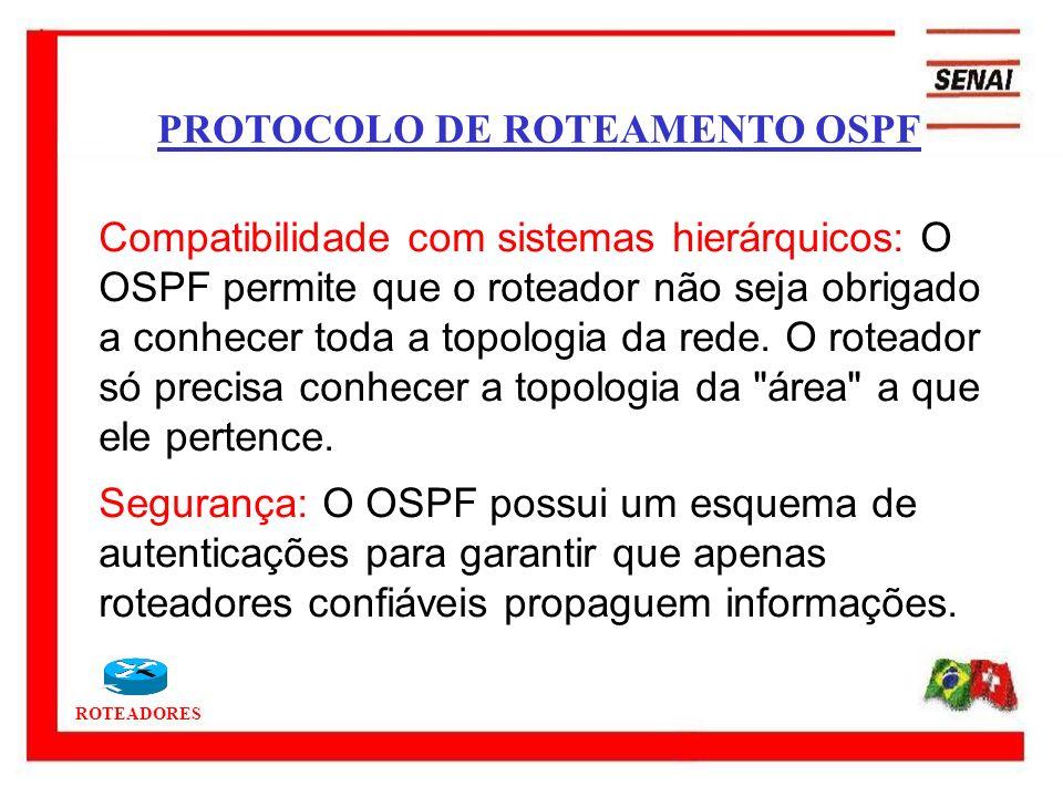 ROTEADORES Compatibilidade com sistemas hierárquicos: O OSPF permite que o roteador não seja obrigado a conhecer toda a topologia da rede. O roteador