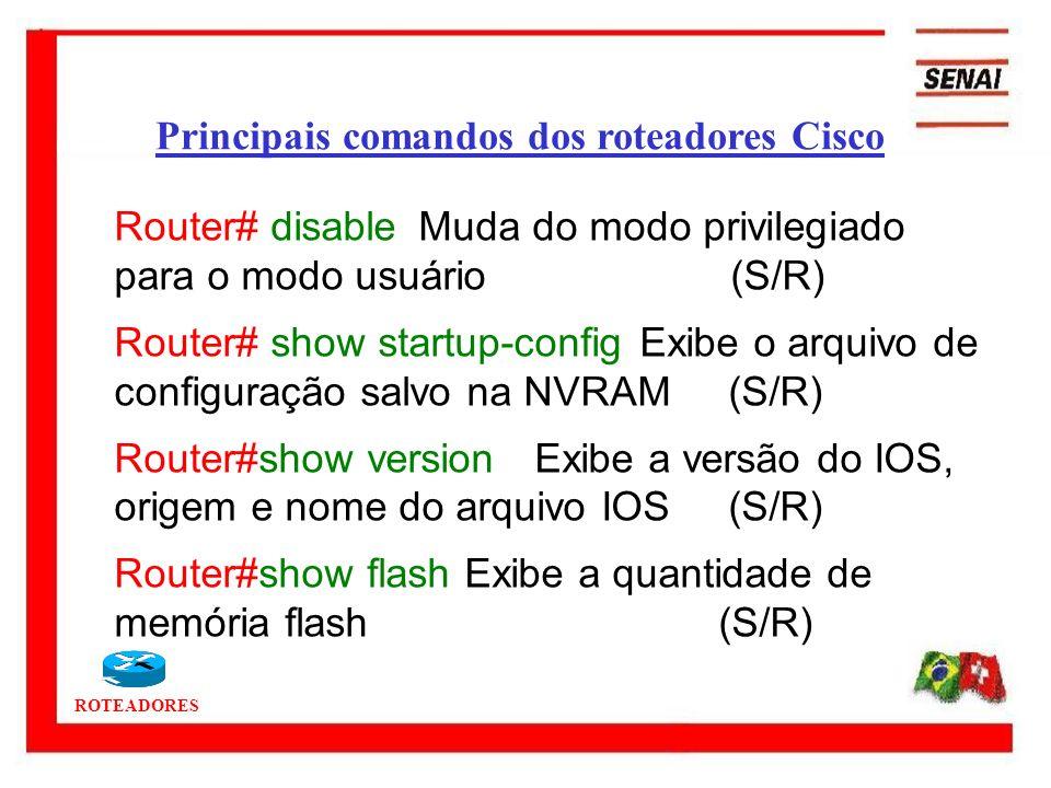 ROTEADORES Router# disable Muda do modo privilegiado para o modo usuário (S/R) Router# show startup-configExibe o arquivo de configuração salvo na NVR