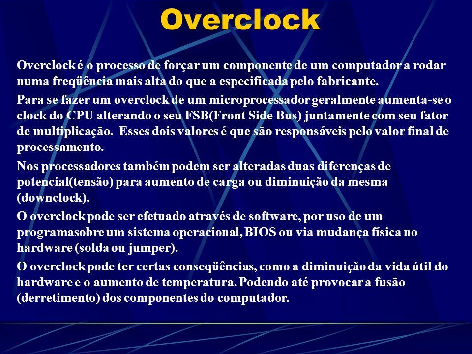 Overclock Overclock é o processo de forçar um componente de um computador a rodar numa freqüência mais alta do que a especificada pelo fabricante.