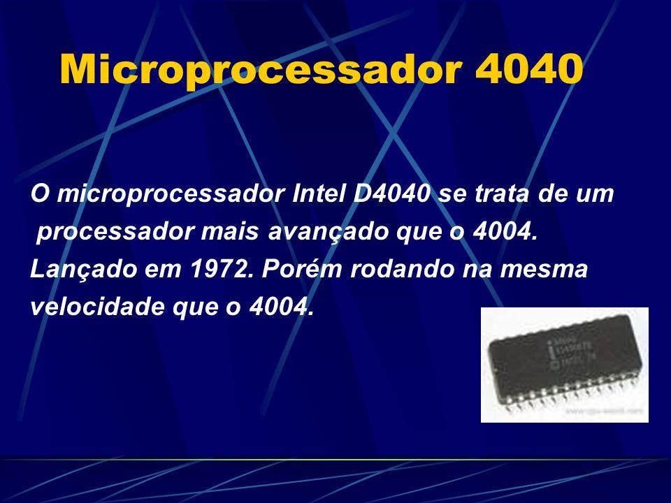 Microprocessador 4040 O microprocessador Intel D4040 se trata de um processador mais avançado que o 4004.