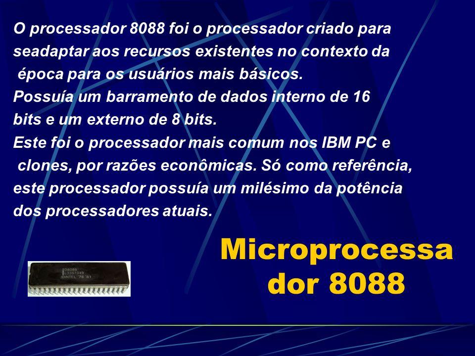 Microprocessa dor 8088 O processador 8088 foi o processador criado para seadaptar aos recursos existentes no contexto da época para os usuários mais básicos.