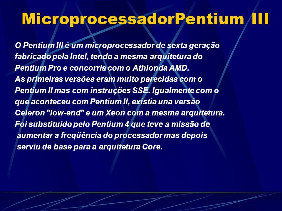 O Pentium III é um microprocessador de sexta geração fabricado pela Intel, tendo a mesma arquitetura do Pentium Pro e concorria com o Athlonda AMD.