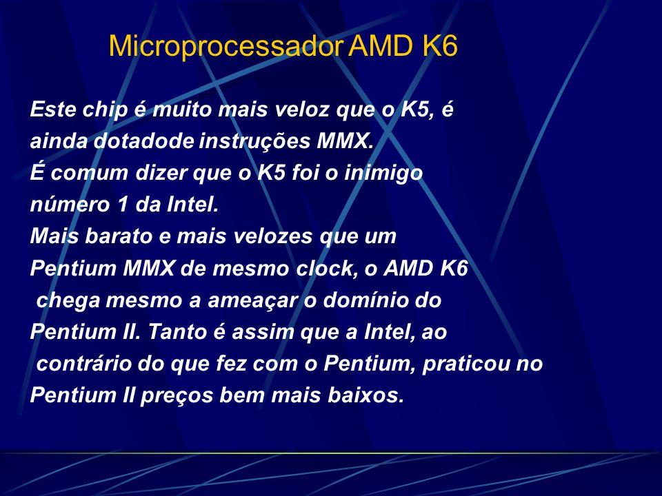 Este chip é muito mais veloz que o K5, é ainda dotadode instruções MMX.