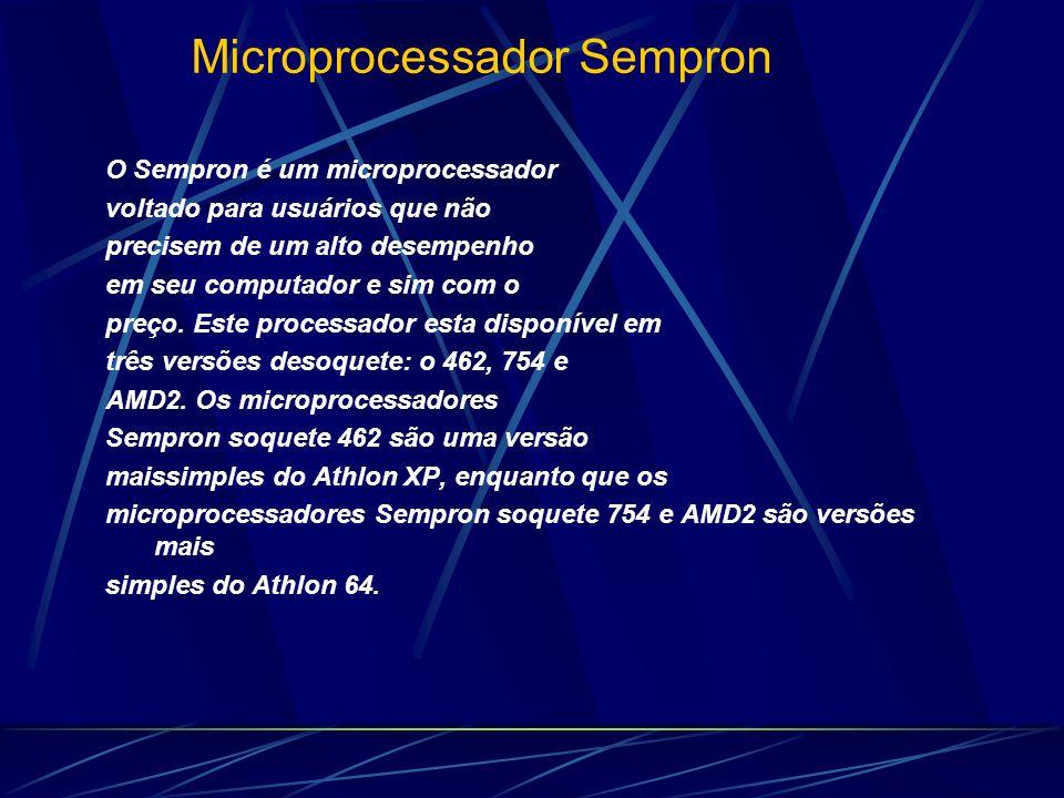 O Sempron é um microprocessador voltado para usuários que não precisem de um alto desempenho em seu computador e sim com o preço.