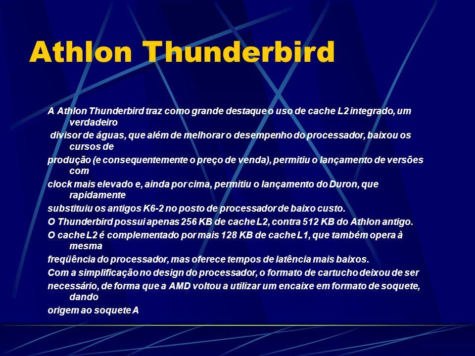 A Athlon Thunderbird traz como grande destaque o uso de cache L2 integrado, um verdadeiro divisor de águas, que além de melhorar o desempenho do processador, baixou os cursos de produção (e consequentemente o preço de venda), permitiu o lançamento de versões com clock mais elevado e, ainda por cima, permitiu o lançamento do Duron, que rapidamente substituiu os antigos K6-2 no posto de processador de baixo custo.