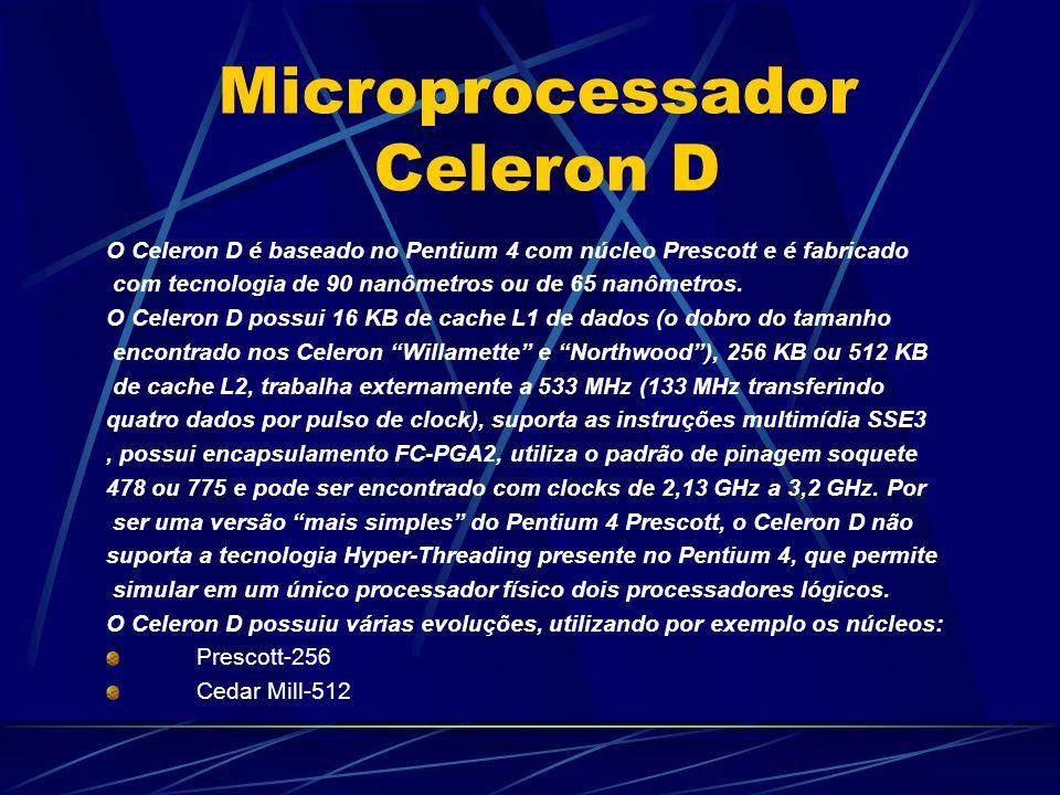 O Celeron D é baseado no Pentium 4 com núcleo Prescott e é fabricado com tecnologia de 90 nanômetros ou de 65 nanômetros.