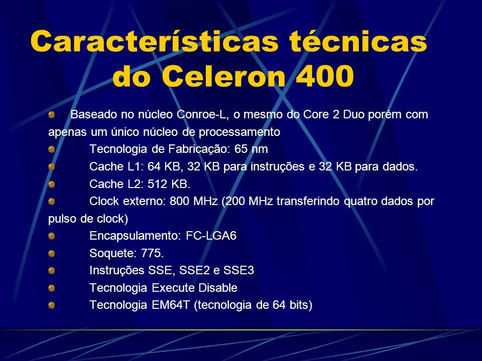 Baseado no núcleo Conroe-L, o mesmo do Core 2 Duo porém com apenas um único núcleo de processamento Tecnologia de Fabricação: 65 nm Cache L1: 64 KB, 32 KB para instruções e 32 KB para dados.
