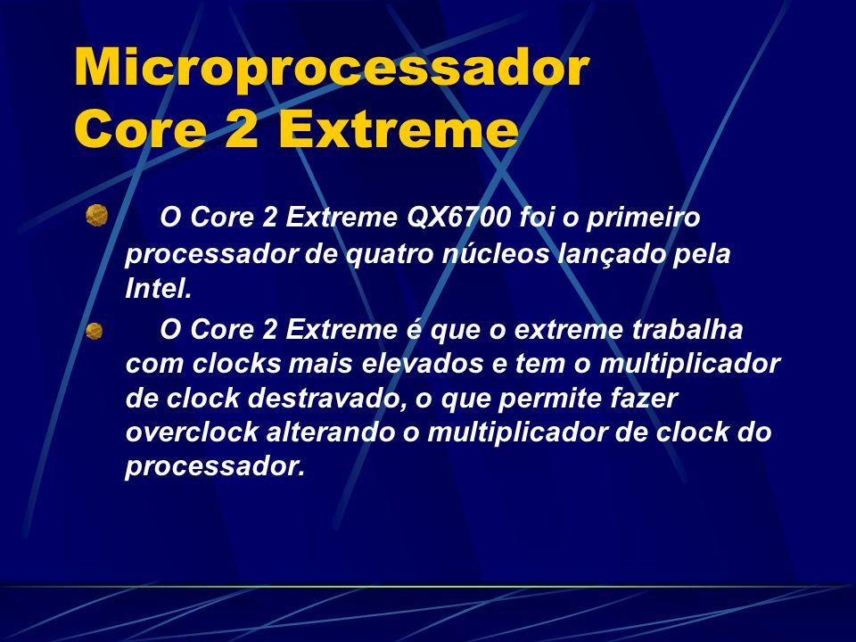 O Core 2 Extreme QX6700 foi o primeiro processador de quatro núcleos lançado pela Intel.