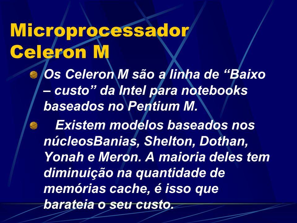 Os Celeron M são a linha de Baixo – custo da Intel para notebooks baseados no Pentium M.