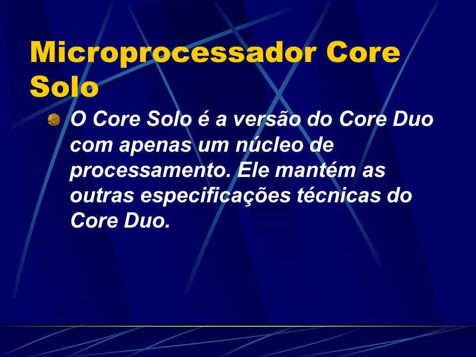 O Core Solo é a versão do Core Duo com apenas um núcleo de processamento.
