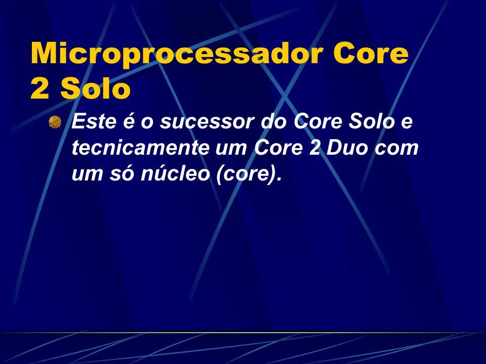 Este é o sucessor do Core Solo e tecnicamente um Core 2 Duo com um só núcleo (core).