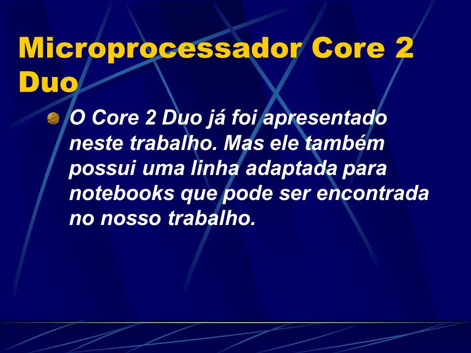 O Core 2 Duo já foi apresentado neste trabalho.