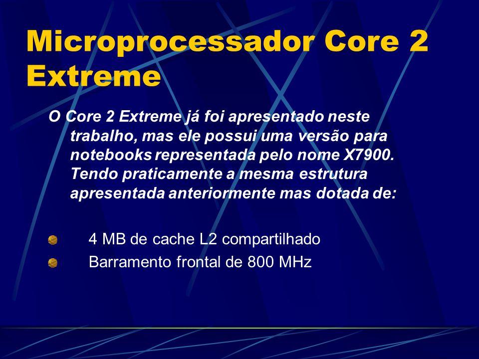O Core 2 Extreme já foi apresentado neste trabalho, mas ele possui uma versão para notebooks representada pelo nome X7900.