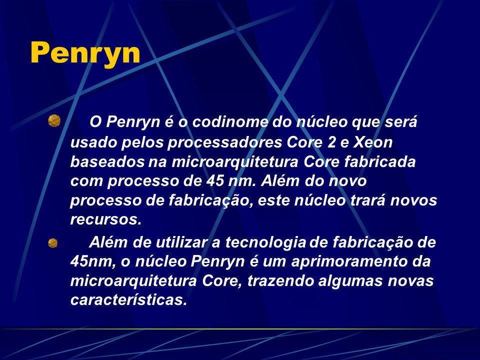 O Penryn é o codinome do núcleo que será usado pelos processadores Core 2 e Xeon baseados na microarquitetura Core fabricada com processo de 45 nm.