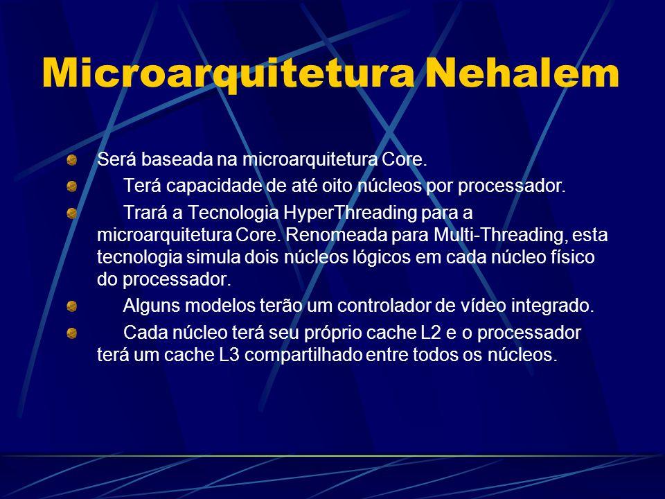 Será baseada na microarquitetura Core.Terá capacidade de até oito núcleos por processador.