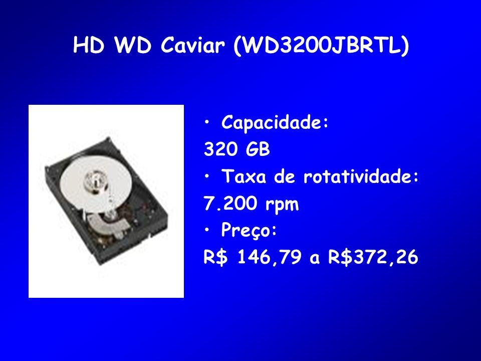 HD WD Caviar (WD3200JBRTL) Capacidade: 320 GB Taxa de rotatividade: 7.200 rpm Preço: R$ 146,79 a R$372,26