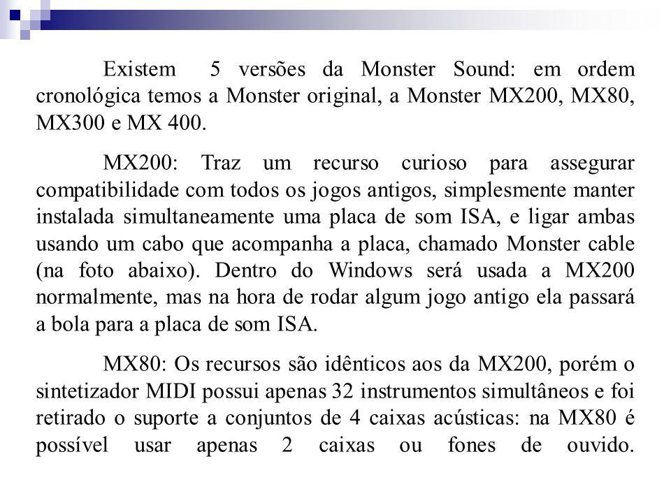 Existem 5 versões da Monster Sound: em ordem cronológica temos a Monster original, a Monster MX200, MX80, MX300 e MX 400. MX200: Traz um recurso curio