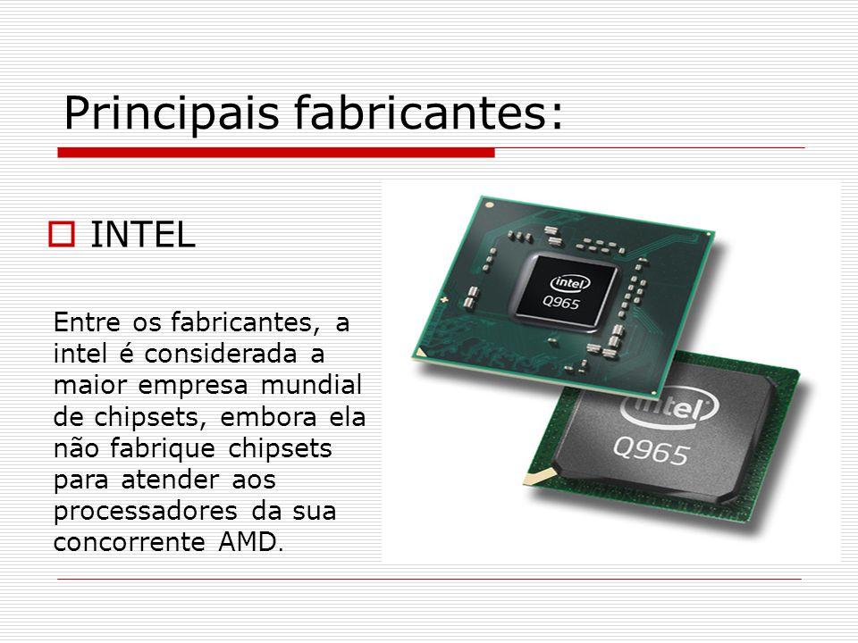 Principais fabricantes: INTEL Entre os fabricantes, a intel é considerada a maior empresa mundial de chipsets, embora ela não fabrique chipsets para a