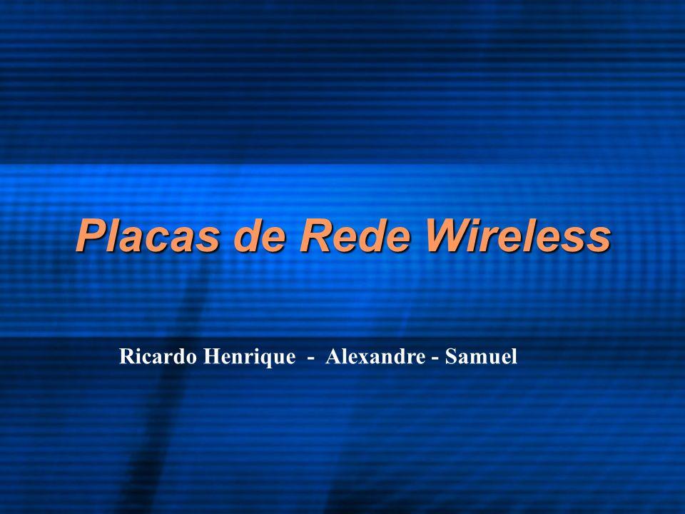 Placas de Rede Wireless Ricardo Henrique - Alexandre - Samuel