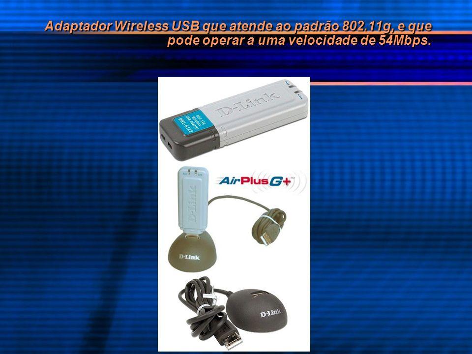 Adaptador Wireless USB que atende ao padrão 802.11g, e que pode operar a uma velocidade de 54Mbps.