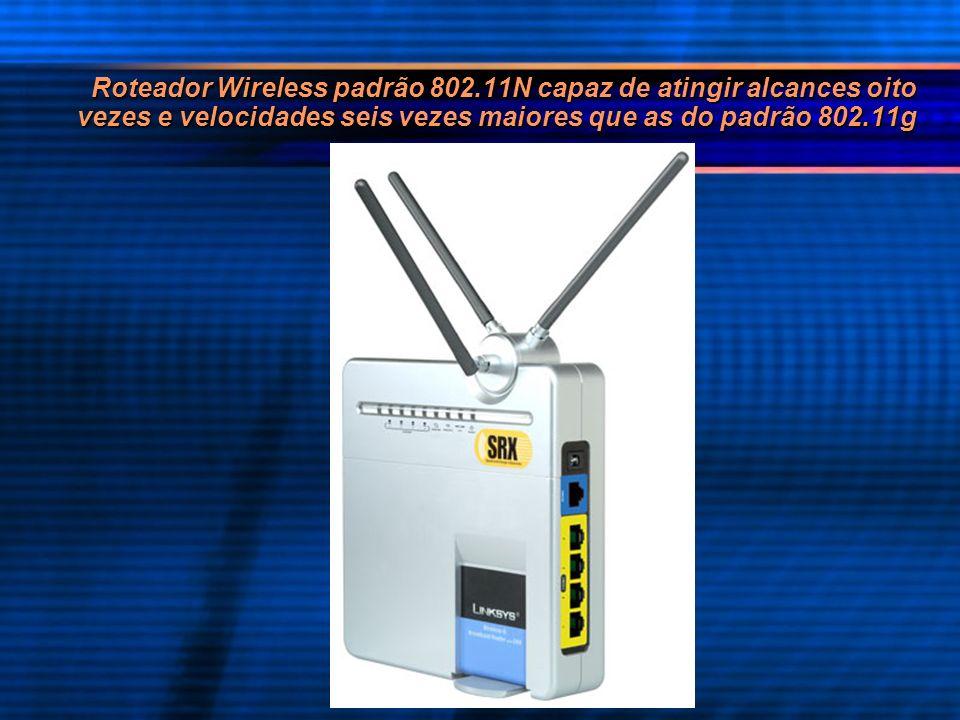 Roteador Wireless padrão 802.11N capaz de atingir alcances oito vezes e velocidades seis vezes maiores que as do padrão 802.11g