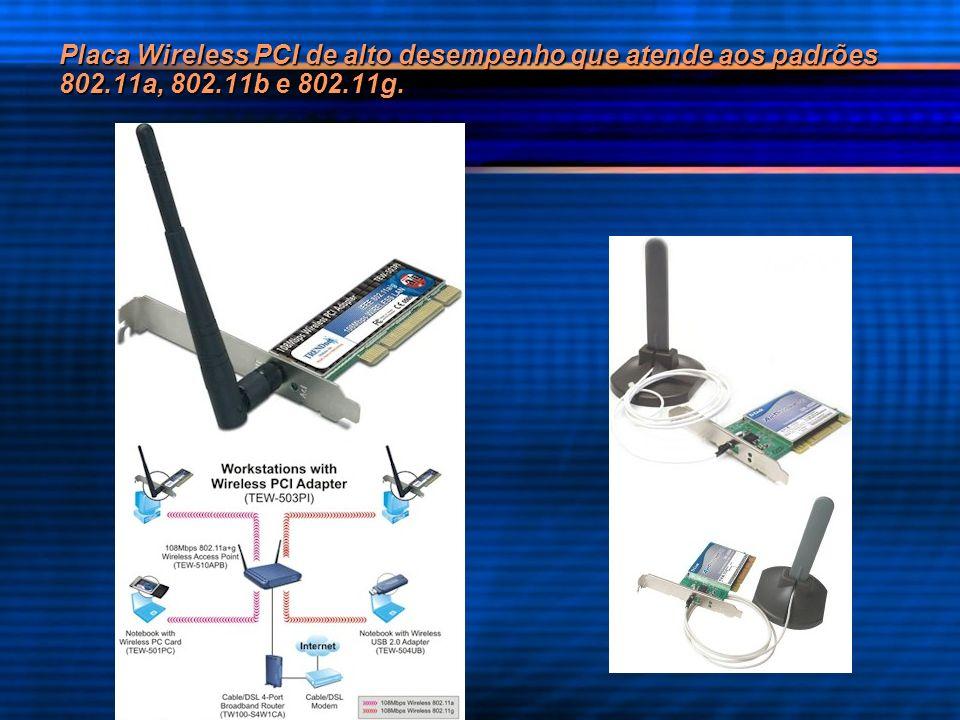 Placa Wireless PCI de alto desempenho que atende aos padrões 802.11a, 802.11b e 802.11g.