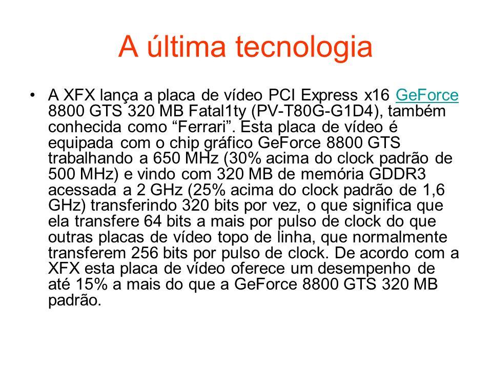A última tecnologia A XFX lança a placa de vídeo PCI Express x16 GeForce 8800 GTS 320 MB Fatal1ty (PV-T80G-G1D4), também conhecida como Ferrari. Esta