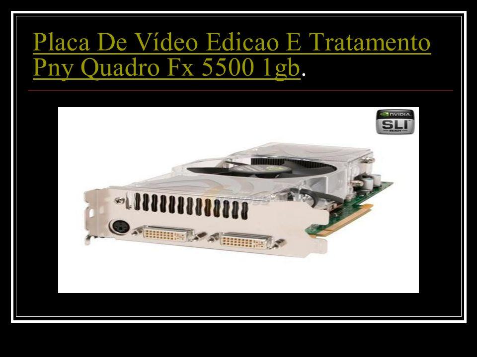 Placa De Vídeo Edicao E Tratamento Pny Quadro Fx 5500 1gbPlaca De Vídeo Edicao E Tratamento Pny Quadro Fx 5500 1gb.