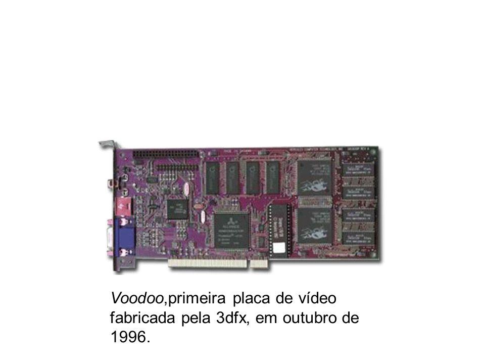 Voodoo,primeira placa de vídeo fabricada pela 3dfx, em outubro de 1996.