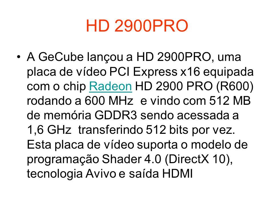 HD 2900PRO A GeCube lançou a HD 2900PRO, uma placa de vídeo PCI Express x16 equipada com o chip Radeon HD 2900 PRO (R600) rodando a 600 MHz e vindo co