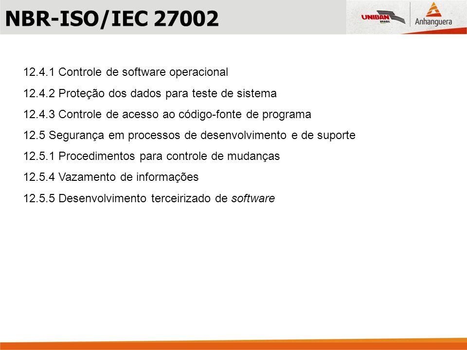 12.4.1 Controle de software operacional 12.4.2 Proteção dos dados para teste de sistema 12.4.3 Controle de acesso ao código-fonte de programa 12.5 Seg