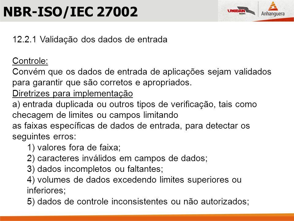 12.2.1 Validação dos dados de entrada Controle: Convém que os dados de entrada de aplicações sejam validados para garantir que são corretos e apropria