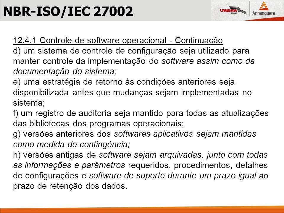 12.4.1 Controle de software operacional - Continuação d) um sistema de controle de configuração seja utilizado para manter controle da implementação d