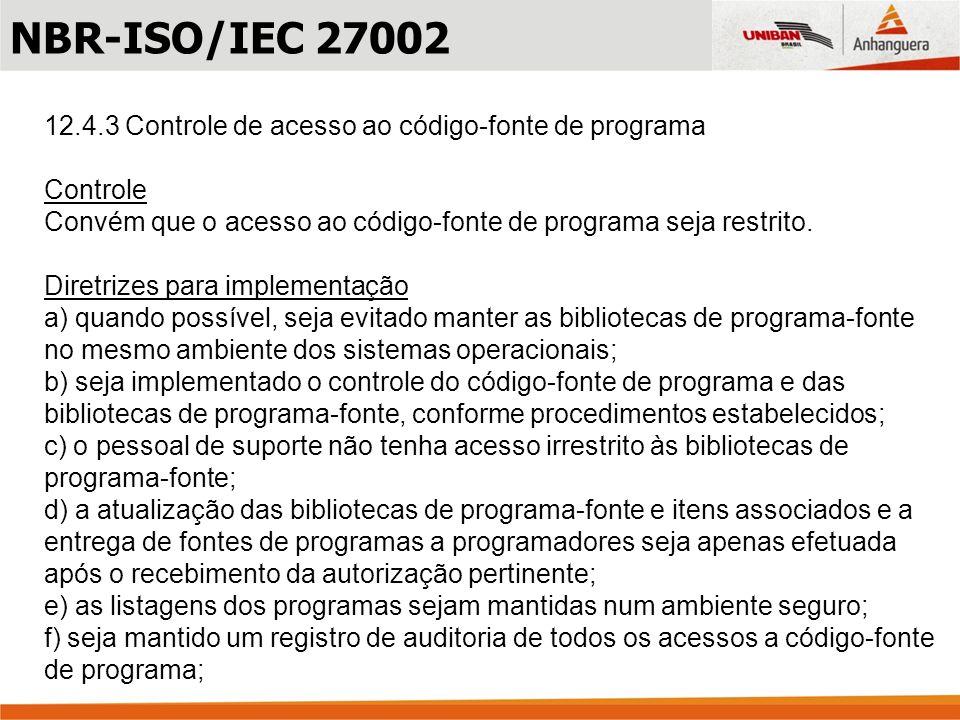 12.4.3 Controle de acesso ao código-fonte de programa Controle Convém que o acesso ao código-fonte de programa seja restrito. Diretrizes para implemen