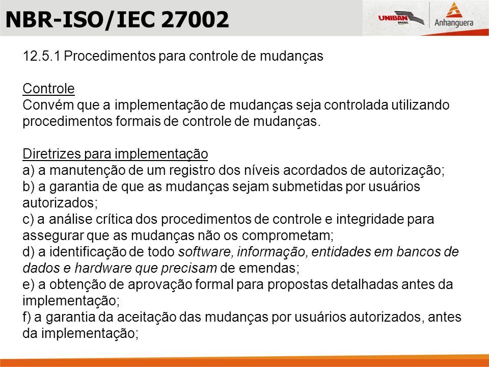 12.5.1 Procedimentos para controle de mudanças Controle Convém que a implementação de mudanças seja controlada utilizando procedimentos formais de con