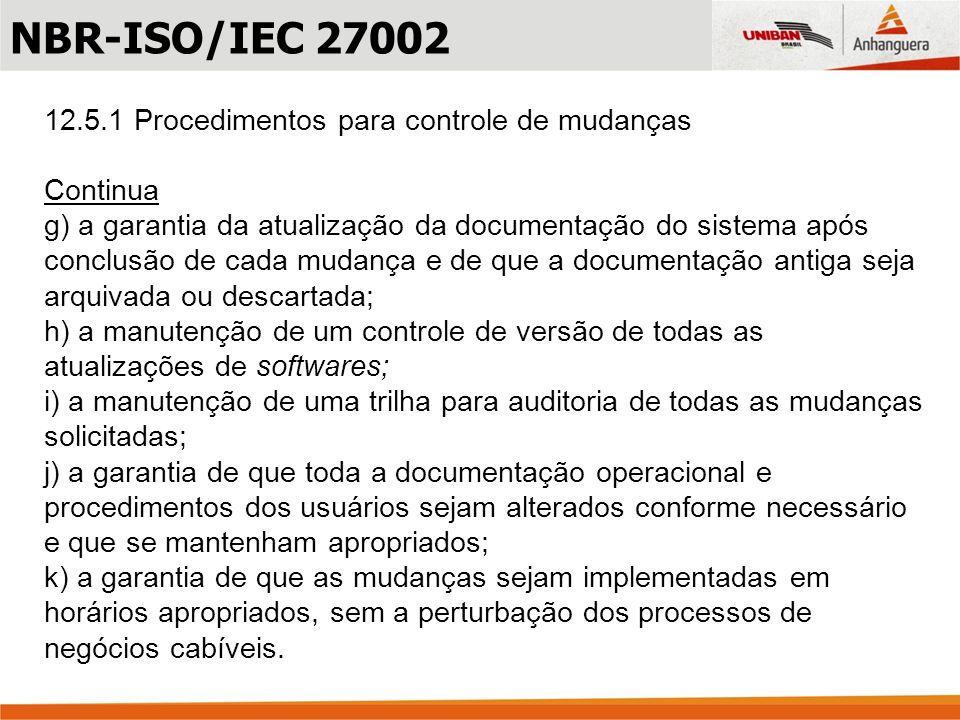 12.5.1 Procedimentos para controle de mudanças Continua g) a garantia da atualização da documentação do sistema após conclusão de cada mudança e de qu