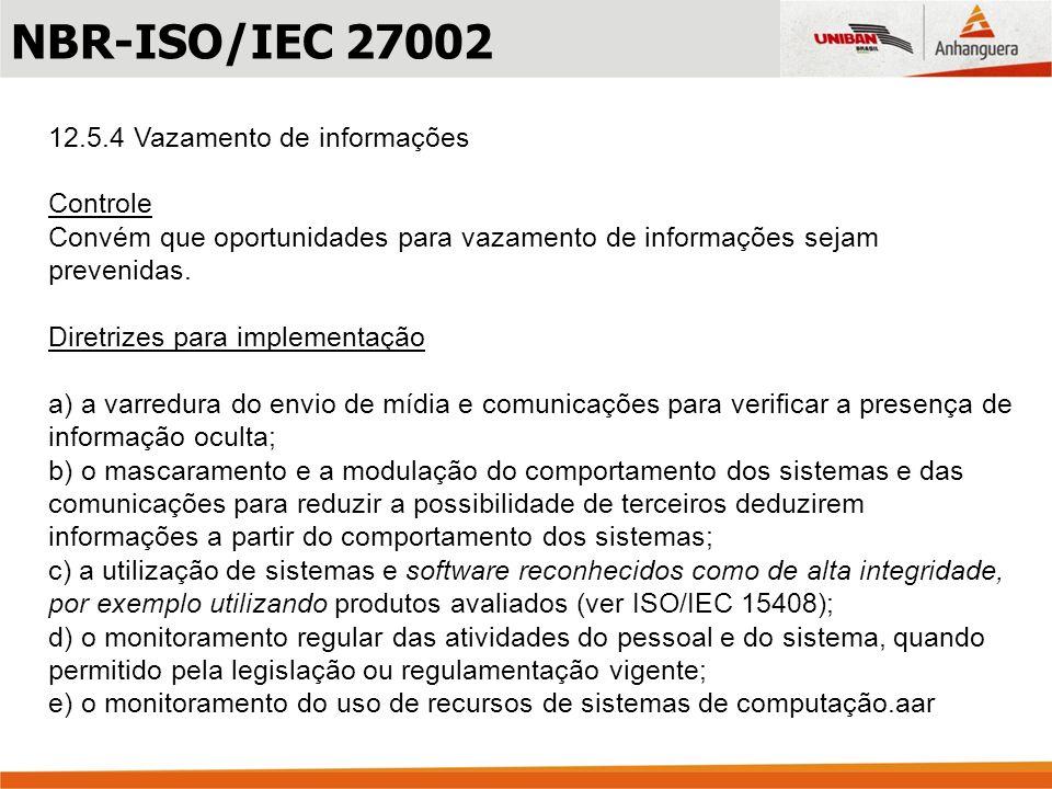 12.5.4 Vazamento de informações Controle Convém que oportunidades para vazamento de informações sejam prevenidas. Diretrizes para implementação a) a v
