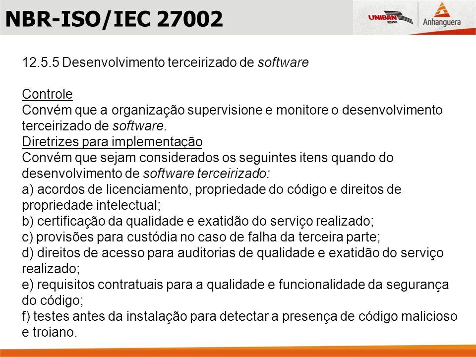 12.5.5 Desenvolvimento terceirizado de software Controle Convém que a organização supervisione e monitore o desenvolvimento terceirizado de software.