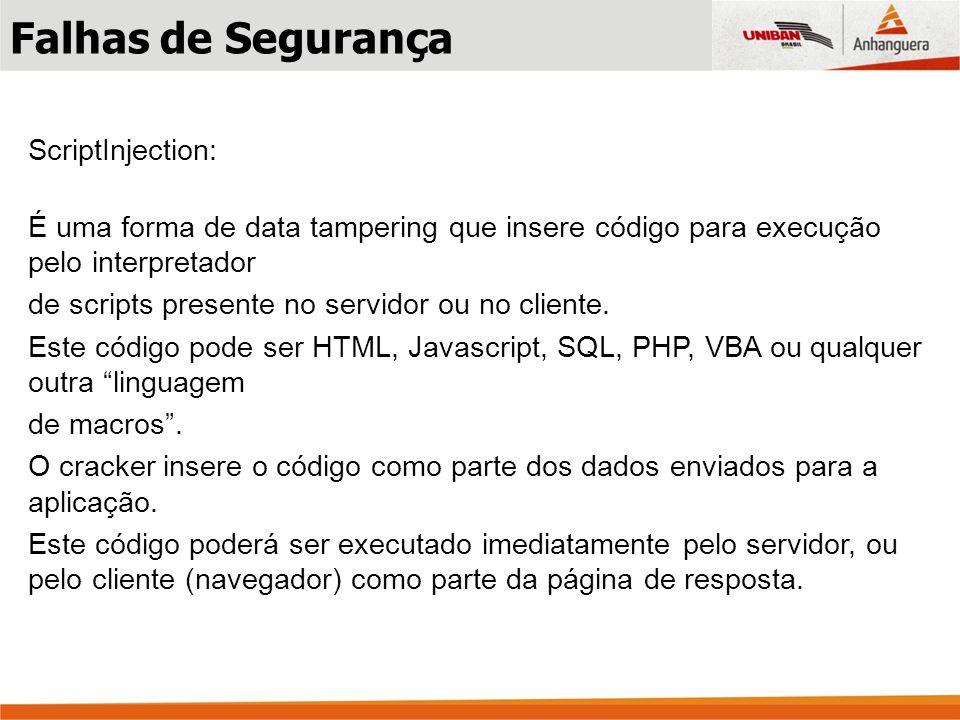 ScriptInjection: É uma forma de data tampering que insere código para execução pelo interpretador de scripts presente no servidor ou no cliente. Este