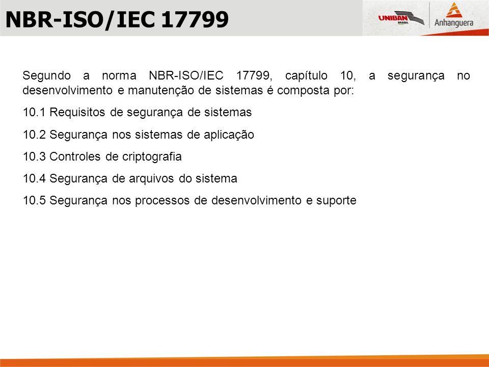 Segundo a norma NBR-ISO/IEC 17799, capítulo 10, a segurança no desenvolvimento e manutenção de sistemas é composta por: 10.1 Requisitos de segurança d