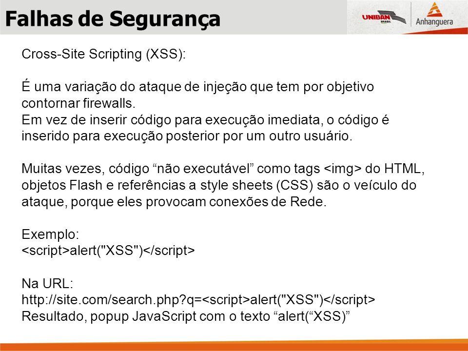 Cross-Site Scripting (XSS): É uma variação do ataque de injeção que tem por objetivo contornar firewalls. Em vez de inserir código para execução imedi