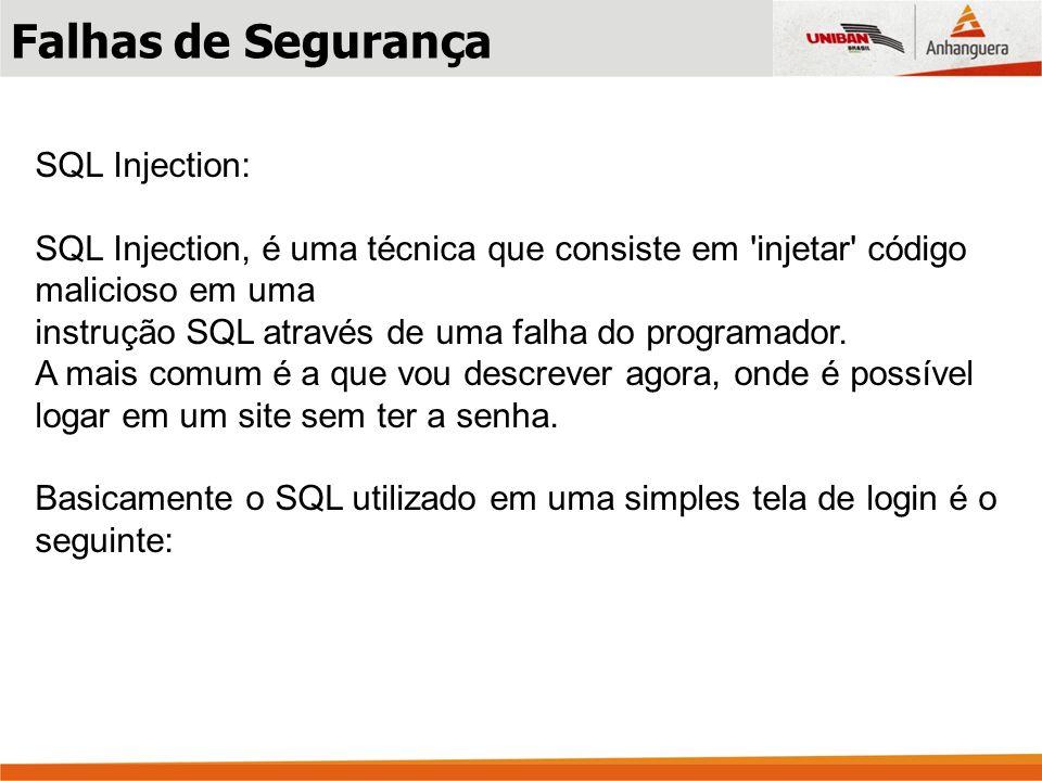 SQL Injection: SQL Injection, é uma técnica que consiste em 'injetar' código malicioso em uma instrução SQL através de uma falha do programador. A mai