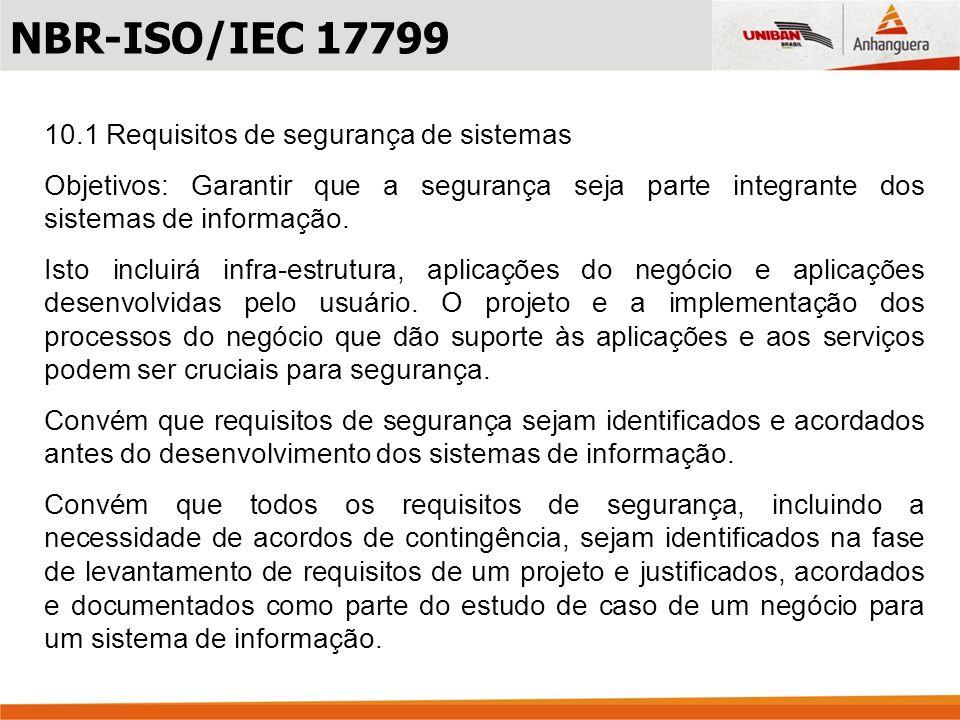 10.1 Requisitos de segurança de sistemas Objetivos: Garantir que a segurança seja parte integrante dos sistemas de informação. Isto incluirá infra-est