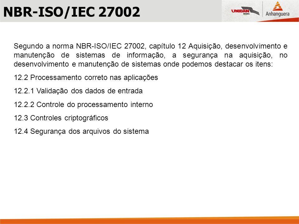 Segundo a norma NBR-ISO/IEC 27002, capítulo 12 Aquisição, desenvolvimento e manutenção de sistemas de informação, a segurança na aquisição, no desenvo