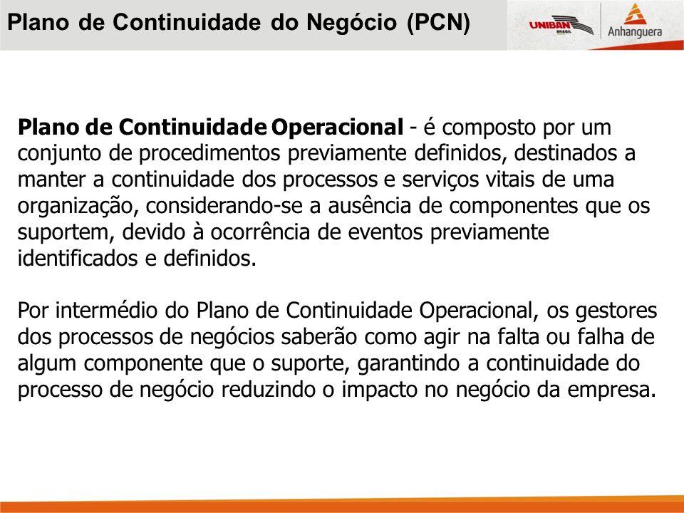 Plano de Continuidade Operacional - é composto por um conjunto de procedimentos previamente definidos, destinados a manter a continuidade dos processo
