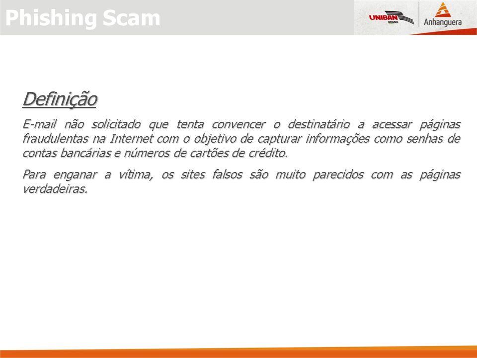 Phishing Scam Definição E-mail não solicitado que tenta convencer o destinatário a acessar páginas fraudulentas na Internet com o objetivo de capturar