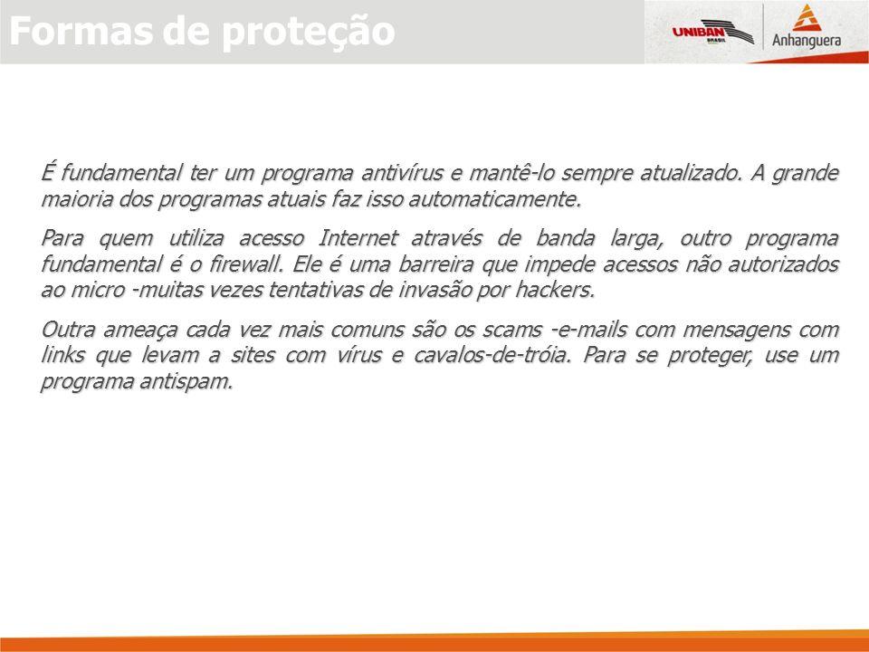 Formas de proteção É fundamental ter um programa antivírus e mantê-lo sempre atualizado. A grande maioria dos programas atuais faz isso automaticament
